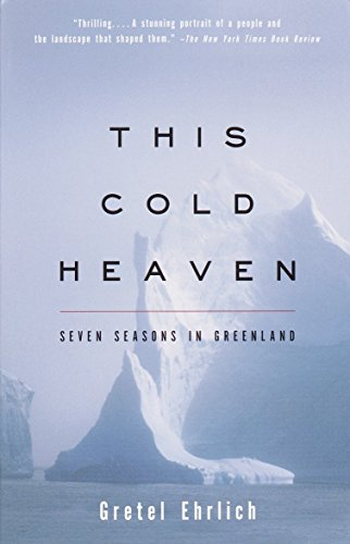 This Cold Heaven: Seven Seasons in Greenland por Gretel Ehrlich