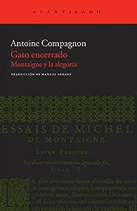 Gato encerrado: Montaigne y la alegoría par Antoine Compagnon