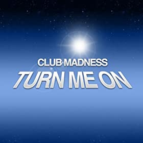 Club Madness-Turn Me On