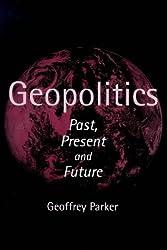 Geopolitics: Past, Present and Future by Geoffrey Parker (1998-09-02)