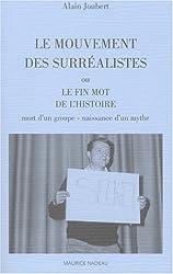 Le Mouvement des surréalistes ou Le fin mot de l'histoire : Mort d'un groupe, naissance d'un mythe