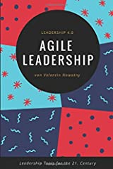 Agile Leadership: Leadership 4.0: Leadership Tools for the 21. Century Taschenbuch