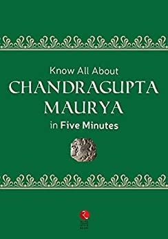 Know All About Chandragupta Maurya in Five Minutes (Rupa Quick Reads) by [Gupta, Subhadra Sen]