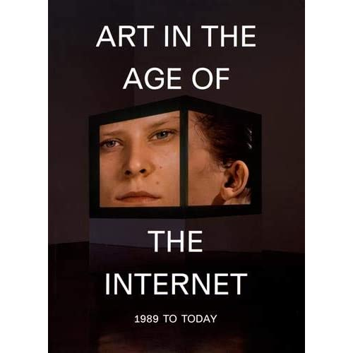 Art in the Age of the Internet : 1989 to Today