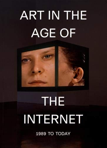 Art in the Age of the Internet : 1989 to Today par Eva Respini
