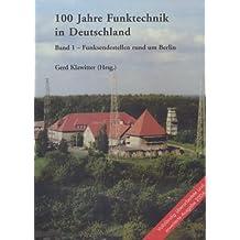 100 Jahre Funktechnik in Deutschland: Band 1 - Funksendestellen rund um Berlin
