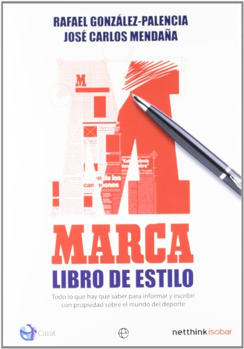 Marca : libro de estilo : todo lo que hay que saber para informar y escribir con propiedad sobre el mundo del deporte por Rafael González-Palencia Jiménez, José Carlos Mendaña