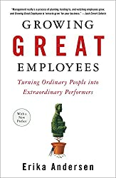 Growing Great Employees : Turning Ordinary People into Extraordinary Performers