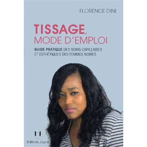 Tissage mode d'emploi : Guide pratique des soins capillaires et esthétiques des femmes noires