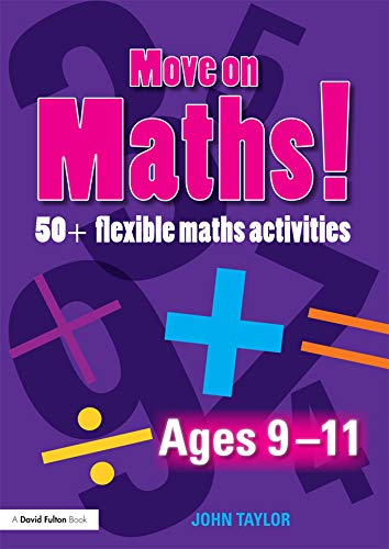 Move On Maths Ages 9-11: 50+ Flexible Maths Activities (English Edition)