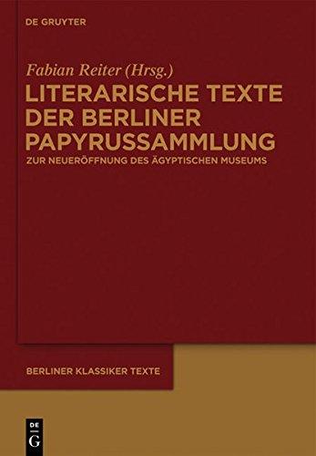 Literarische Texte der Berliner Papyrussammlung: Zur Wiedereröffnung des Neuen Museums (Berliner Klassikertexte, Band 10)
