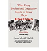 [(What Every Professional Organizer Needs to Know about Hoarding)] [Author: Judith Kolberg] published on (February, 2009)