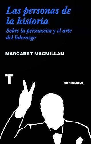 Las personas de la historia: Sobre la persuasión y el arte del liderazgo (Noema) por Margaret MacMillan