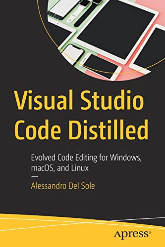 Visual Studio Code Distilled: Evolved Code Editing for Windows, macOS, and Linux por Alessandro Del Sole
