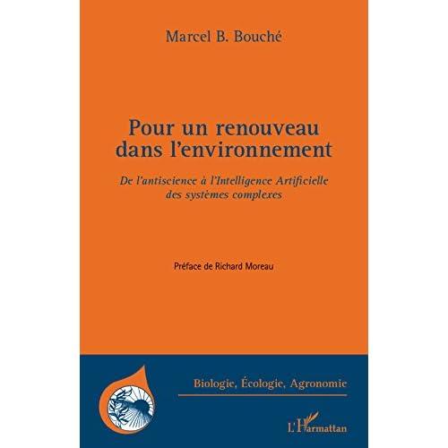 Pour un renouveau dans l'environnement: De l'antiscience à l'Intelligence Artificielle des systèmes complexes (Biologie, écologie, agronomie)