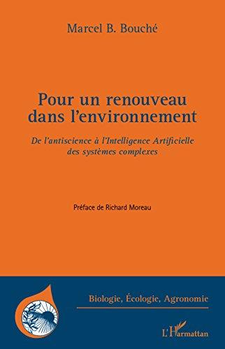 Pour un renouveau dans l'environnement: De l'antiscience à l'Intelligence Artificielle des systèmes complexes par Marcel B. Bouché