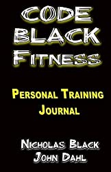 The CODE BLACK FITNESS Training Journal: The Personal Training Guidebook/Journal for Clients and Personal Trainers (Exercise, Weight Training, ... - Health & Fitness / Exercise) (Volume 1) by Nicholas Black (2016-05-07)