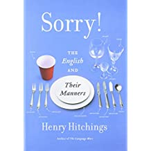 [(Sorry!: The English and Their Manners)] [Author: Henry Hitchings] published on (November, 2013)