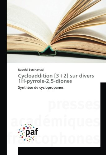Cycloaddition [3+2] sur divers 1H-pyrrole-2,5-diones: Synthèse de cyclopropanes par Naoufel Ben Hamadi