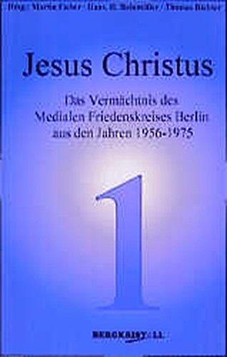 Preisvergleich Produktbild Jesus Christus: Das Vermächtnis des Medialen Friedenskreises Berlin aus den Jahren 1956-1975 (Blaue Reihe)