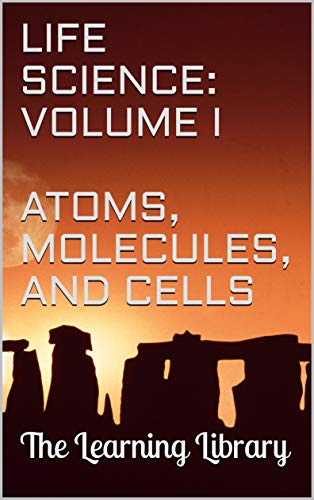The Learning Library: Life Science, Volume I: Atoms, Molecules, and Cells (English Edition)