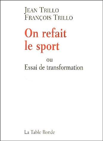 On refait le sport : Ou Essai de transformations