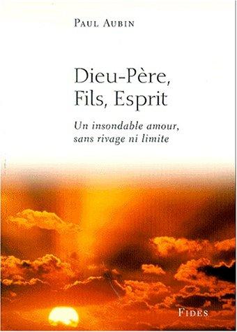 DIEU-PERE, FILS, ESPRIT. Un insondable amour, sans rivage ni limite