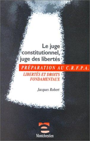 Le juge constitutionnel, juge des libertés par J. Robert