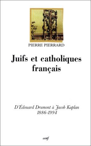 Juifs et catholiques franais : D'douard Drumont  Jacob Kaplan, 1886-1994