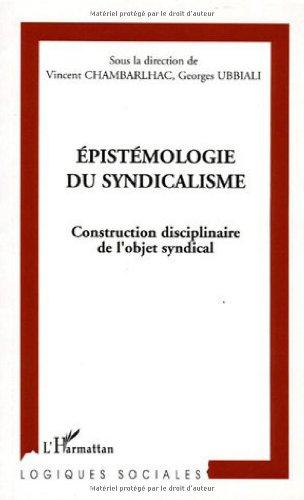 Epistémologie du syndicalisme : Construction disciplinaire de l'objet syndical par Vincent Chambarlhac
