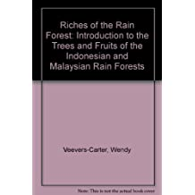 Riches of the Rain Forest: Introduction to the Trees and Fruits of the Indonesian and Malaysian Rain Forests by Wendy Veevers-Carter (1991-12-30)
