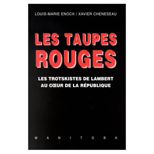 Les Taupes rouges : Les Trotskistes de Lambert au coeur de la République