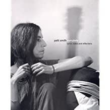 Patti Smith Complete: Lyrics, Reflections, and Notes for the Future