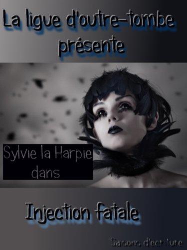 Livre Sylvie la Harpie - Les aventures fantastiques de la ligue d'Outre-Tombe: Injection fatale pdf, epub ebook