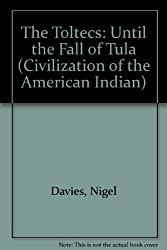 The Toltecs: Until the Fall of Tula (Civilization of the American Indian)