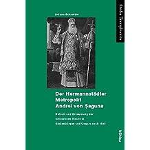 Der Hermannstädter Metropolit Andrei von Saguna (Studia Transylvanica)