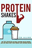 Protein Shakes: Get the Advantage of Ideal Protein Shake Recipes and Get Ideal Body with Weight Loss Protein Shakes (English Edition)
