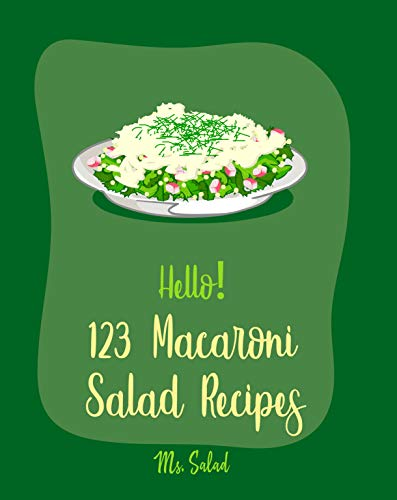 Hello! 123 Macaroni Salad Recipes: Best Macaroni Salad Cookbook Ever For Beginners [Bean Salad Recipes, Summer Salad Book, Tuna Salad Cookbook, Shrimp ... & Cheese Recipe] [Book 1] (English Edition)