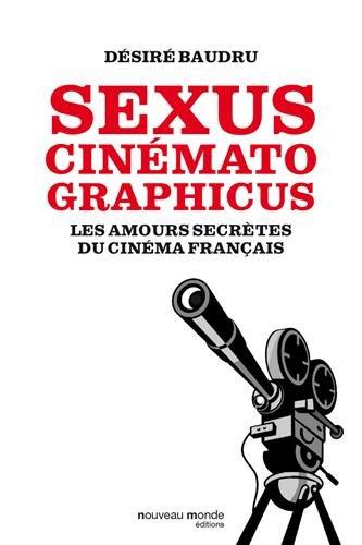 Sexus cinematographicus : Les amours secrètes du cinéma français par (Broché - Nov 21, 2016)