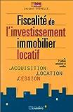 Fiscalité de l'investissement immobilier locatif, 2e édition. Acquisition - Location - Cession...