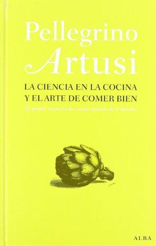 La ciencia en la cocina y el arte de comer bien: El primer recetario de cocina italiana de la historia (Otras publicaciones) por Pellegrino Artusi