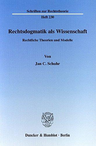Rechtsdogmatik als Wissenschaft.: Rechtliche Theorien und Modelle. (Schriften zur Rechtstheorie)