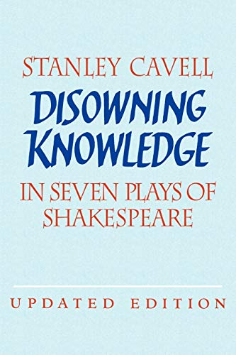 Disowning Knowledge: In Seven Plays of Shakespeare