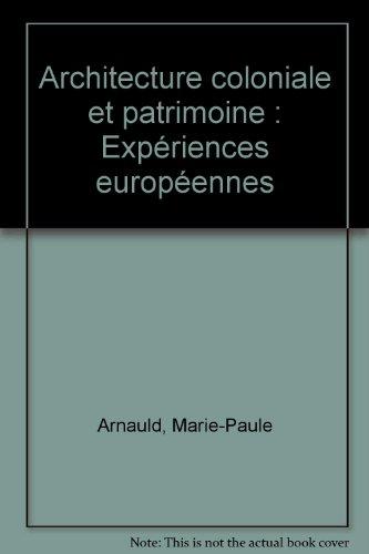 Architecture coloniale et patrimoine: Les expériences européennes par Marc Pabois, Bernard Toulier