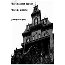 The Haunted House: The Beginning