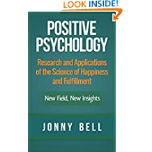 Positive Psychology: Research and Applications of the Science of Happiness and Fulfillment: New Field, New Insights: Applied Modern Psychology for Happiness