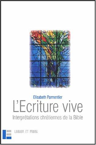 L'Écriture vive : Interprétations chrétiennes de la Bible par Elisabeth Parmentier