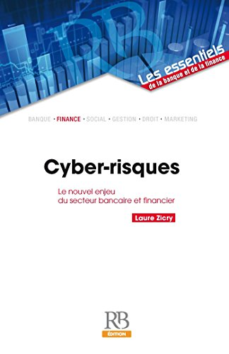 Cyber-risques : le nouvel enjeu du secteur bancaire et financier (Les essentiels de la banque et de la finance) par Laure Zicry