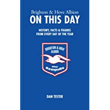 Brighton and Hove Albion on This Day: History, Facts and Figures from Every Day of the Year