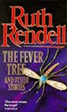 THE FEVER TREE AND OTHER STORIES by RUTH RENDELL (1983-08-01)